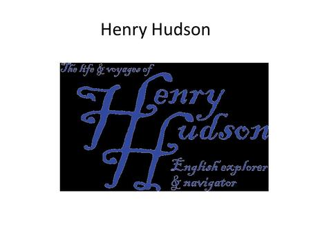 Henry Hudson. The Early Trips English explorer Henry Hudson made two unsuccessful sailing voyages in search of an ice-free passage to Asia. In 1609, he.