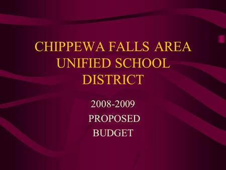 CHIPPEWA FALLS AREA UNIFIED SCHOOL DISTRICT 2008-2009 PROPOSED BUDGET.