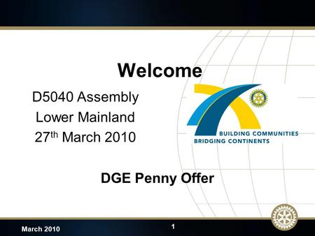1 March 2010 Welcome D5040 Assembly Lower Mainland 27 th March 2010 DGE Penny Offer.