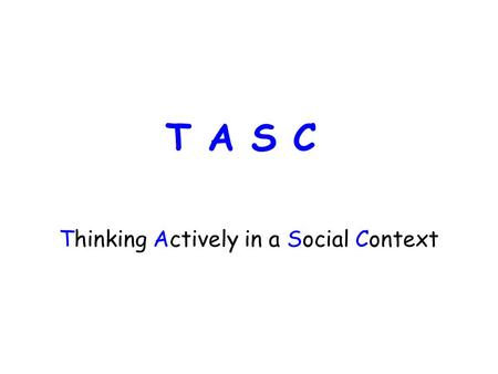 Thinking Actively in a Social Context T A S C.