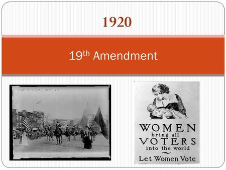 1920 19 th Amendment. Suffrage For Against Everyone should have equal rights Women should have the right to life, liberty, and property More voices in.
