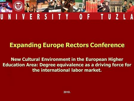 Expanding Europe Rectors Conference New Cultural Environment in the European Higher Education Area: Degree equivalence as a driving force for the international.