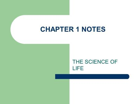 CHAPTER 1 NOTES THE SCIENCE OF LIFE.