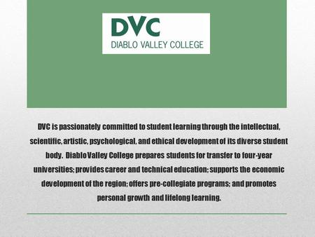 DVC is passionately committed to student learning through the intellectual, scientific, artistic, psychological, and ethical development of its diverse.