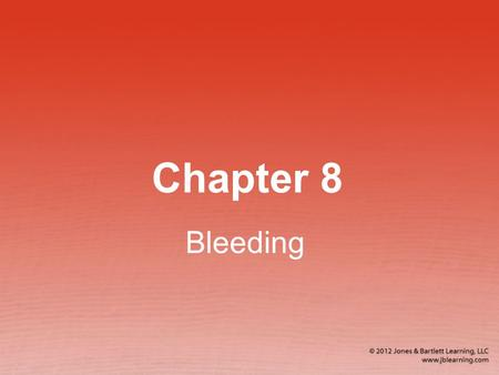Chapter 8 Bleeding. Rapid blood loss can lead to shock or death. Loss of 1 quart in adult Loss of 1 pint in child Hemorrhaging Loss of a large quantity.