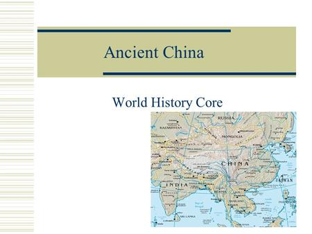 Ancient China World History Core. Geography/Interaction with Environment  Location: Asia Natural Barriers EAST: Yellow Sea, East China Sea, and Pacific.