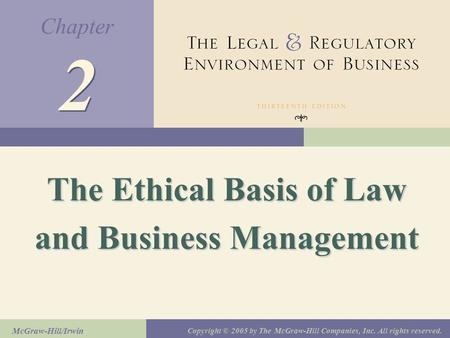 Chapter McGraw-Hill/Irwin Copyright © 2005 by The McGraw-Hill Companies, Inc. All rights reserved. 2 2 The Ethical Basis of Law and Business <strong>Management</strong>.