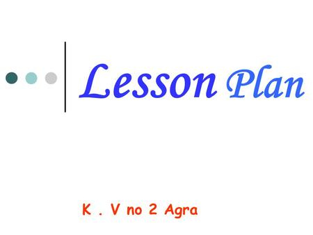 Lesson Plan K. V no 2 Agra. FOODS WE EAT  We all need food to live.  Food helps us to grow.  Food gives us energy to work and play.  Food keeps us.