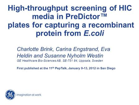 High-throughput screening of HIC media in PreDictor™ plates for capturing a recombinant protein from E.coli Charlotte Brink, Carina Engstrand, Eva Heldin.