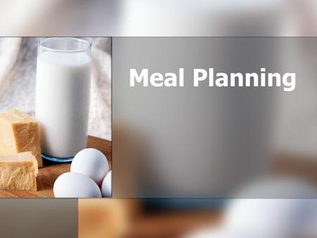 Meal Planning. A good meal will: 1. Follow the American Dietary Guidelines 2. Follow My Plate 3. Maintain nutritional balance 4. Incorporate aesthetic.