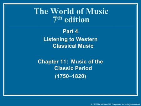 © 2010 The McGraw-Hill Companies, Inc. All rights reserved The World of Music 7 th edition Part 4 Listening to Western Classical Music Chapter 11: Music.