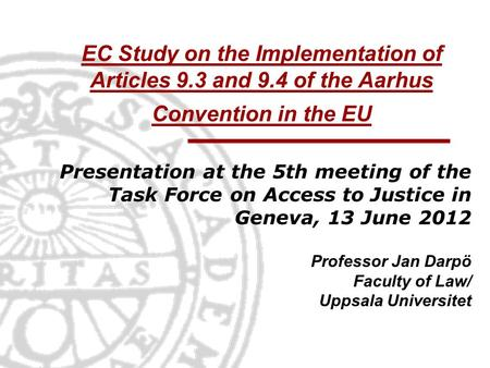EC Study on the Implementation of Articles 9.3 and 9.4 of the Aarhus Convention in the EU Presentation at the 5th meeting of the Task Force on Access to.