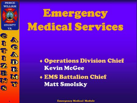 Emergency Medical Module 1 Emergency Medical Services  Operations Division Chief Kevin McGee  EMS Battalion Chief Matt Smolsky.