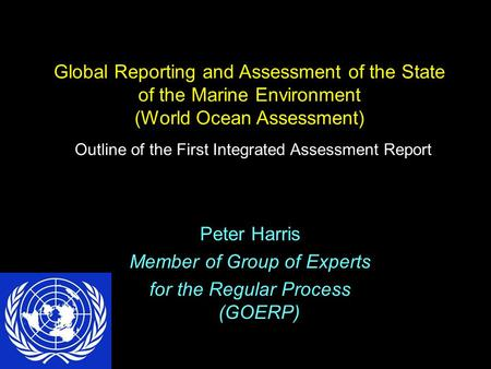 Global Reporting and Assessment of the State of the Marine Environment (World Ocean Assessment) Outline of the First Integrated Assessment Report Peter.