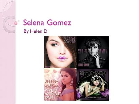 Selena Gomez By Helen D. Where was Selena Gomez born? Selena was born on July 22, 1992 in Grand Prairie, Texas. She gets her Hispanic heritage from her.