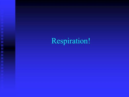 Respiration! What do all living organisms need to live? Energy! Energy!