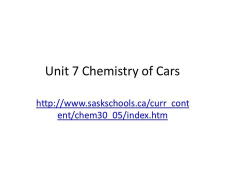 Unit 7 Chemistry of Cars ent/chem30_05/index.htm.