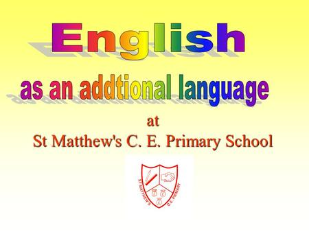 At St Matthew's C. E. Primary School. At St Matthew's School:-  We value the additional skills of bilingual children.  We recognise that learning is.
