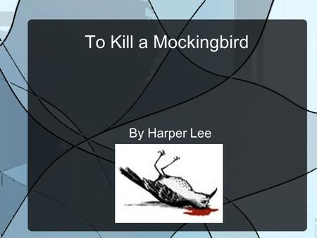 To Kill a Mockingbird By Harper Lee. To Kill a Mockingbird is a story that is set in the time of racial discrimination after blacks have been set free.