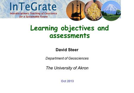 David Steer Department of Geosciences The University of Akron Learning objectives and assessments Oct 2013.