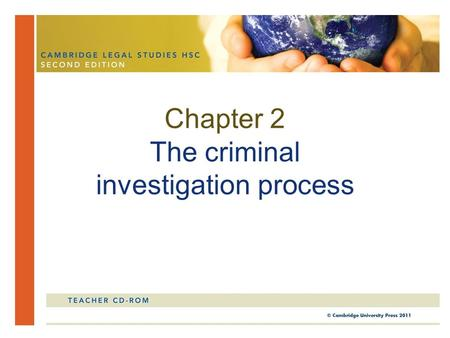 Chapter 2 The criminal investigation process. In this chapter, you will look at the role of police and the courts in the criminal investigation process.