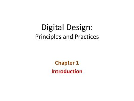 Digital Design: Principles and Practices Chapter 1 Introduction.