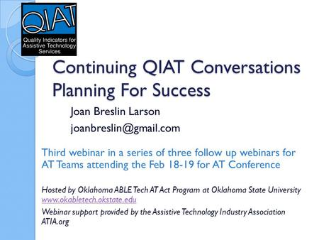 Continuing QIAT Conversations Planning For Success Joan Breslin Larson Third webinar in a series of three follow up webinars for.