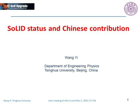 Wang Yi, Tsinghua University Joint meeting of HALL A and HALL C, 2015.7.17-18 SoLID status and Chinese contribution 1 Wang Yi Department of Engineering.