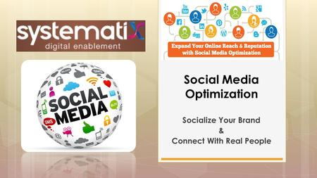 Socialize Your Brand & Connect With Real People Social Media Optimization.