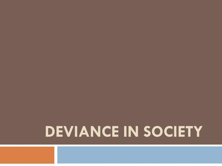 DEVIANCE IN SOCIETY.