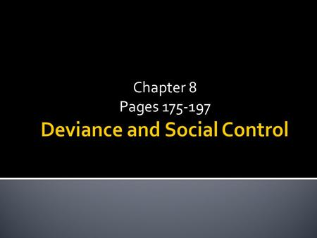 Chapter 8 Pages 175-197.  Write down two or three examples of a deviant or of deviant behavior.