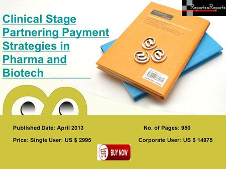 Published Date: April 2013 Clinical Stage Partnering Payment Strategies in Pharma and Biotech Price: Single User: US $ 2995 Corporate User: US $ 14975.
