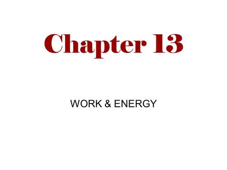 Chapter 13 WORK & ENERGY.