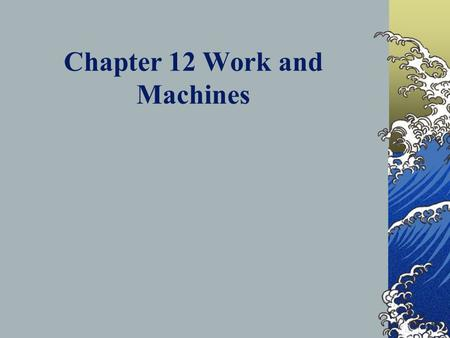 Chapter 12 Work and Machines