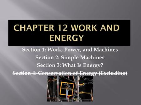 Section 1: Work, Power, and Machines Section 2: Simple Machines