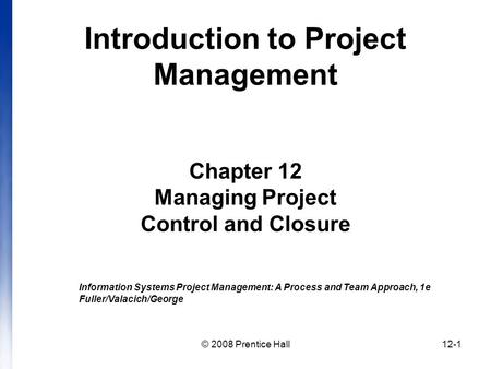 Introduction to Project Management Chapter 12 Managing Project Control and Closure Information Systems Project Management: A Process and Team Approach,