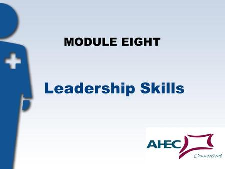 MODULE EIGHT Leadership Skills. Objectives: Participants will: Develop effective public speaking skills. Define the qualities of an effective leader.