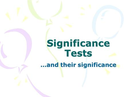 Significance Tests …and their significance. Significance Tests Remember how a sampling distribution of means is created? Take a sample of size 500 from.