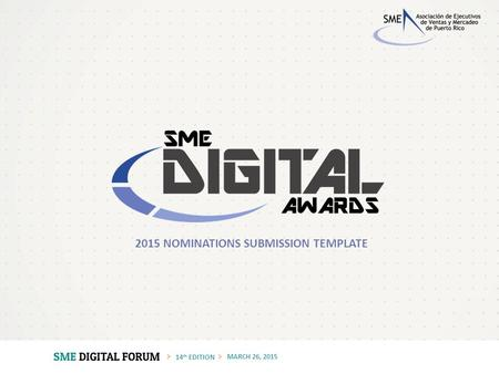 14 th EDITION MARCH 26, 2015 2015 NOMINATIONS SUBMISSION TEMPLATE.