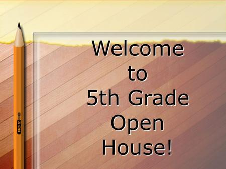 Welcometo 5th Grade OpenHouse! Things you need to know!