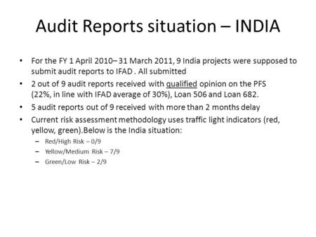 Audit Reports situation – <strong>INDIA</strong> For the FY 1 April 2010– 31 March 2011, 9 <strong>India</strong> <strong>projects</strong> were supposed to submit audit reports to IFAD. All submitted 2.