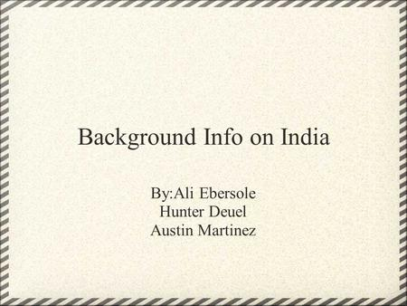 Background Info on India By:Ali Ebersole Hunter Deuel Austin Martinez.