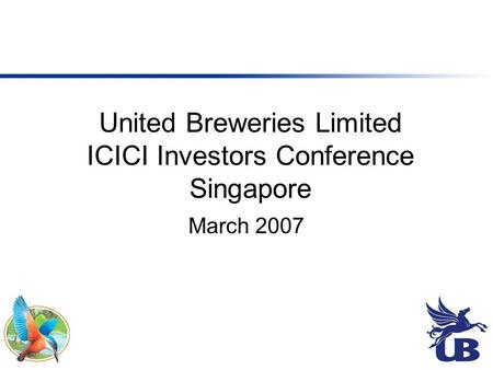 United Breweries Limited ICICI Investors Conference Singapore March 2007.