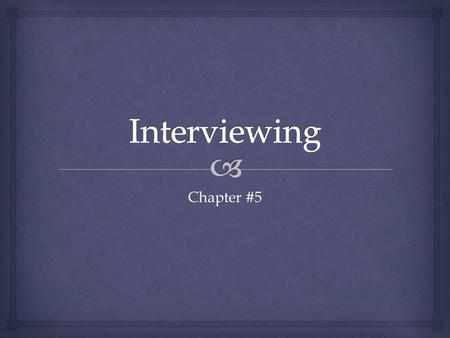Chapter #5.   Identify methods of preparing for interviews.  Recognize the factors that create an employer's first impression of a job candidate. 