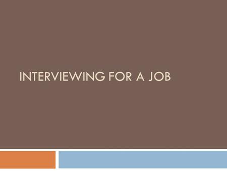 INTERVIEWING FOR A JOB Interviewing  Application forms and resumes serve the purpose of making an employer interested in you.  Then they will interview.