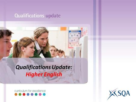 Qualifications Update: Higher English Qualifications Update: Higher English.