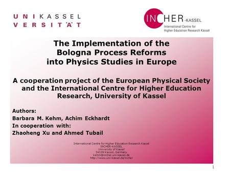 1 The Implementation of the Bologna Process Reforms into Physics Studies in Europe A cooperation project of the European Physical Society and the International.