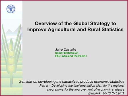 1 Overview of the Global Strategy to Improve Agricultural and Rural Statistics Seminar on developing the capacity to produce economic statistics Part II.