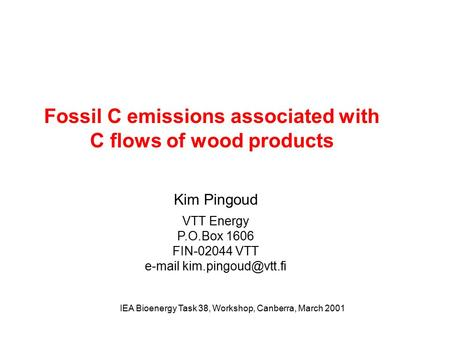 Fossil C emissions associated with C flows of wood products Kim Pingoud VTT Energy P.O.Box 1606 FIN-02044 VTT  IEA Bioenergy Task.
