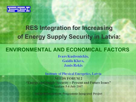 "RES Integration for Increasing of Energy Supply Security in Latvia: ENVIRONMENTAL AND ECONOMICAL FACTORS NEEDS FORUM 2 ""Energy and Supply Security – Present."
